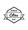 world cities day greeting emblem vector image