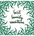best family vacation lettering with tropical vector image vector image