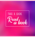 take a look read a book inspirational and vector image