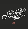 hand drawn lettering adventure time elegant vector image vector image