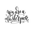you are a masterpiece - hand lettering inscription vector image vector image