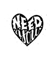 Need you Typographic poster vector image