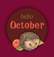 bright pink lettering hello october and hedgehog vector image