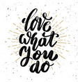 love what you do hand drawn motivation lettering vector image