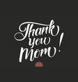 hand drawn lettering - thank you mom elegant vector image vector image