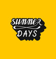hand written lettering summer days vector image vector image