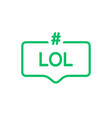 lol hashtag icon speech bubble lol word cloud vector image