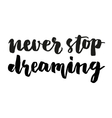 Never stop dreaming brush lettering vector image vector image