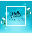 hello spring white flower square blue background v vector image vector image