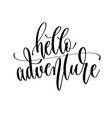 hello adventure - hand lettering inscription text vector image vector image