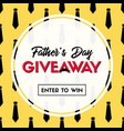 fathers day giveaway banner template vector image