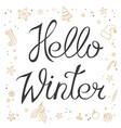 hand made lettering phrase hello winter vector image