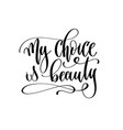 my choice is beauty - hand lettering inscription vector image vector image