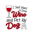 wine quote and saying i just want to drink wine vector image vector image