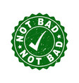 not bad grunge stamp with tick vector image vector image