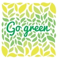 Go freen text on the green leaves background vector image vector image