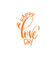 happy love day - hand lettering calligraphy quote vector image vector image