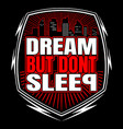 vintage style quote about dream but dont sleep vector image