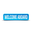 Welcome aboard blue 3d realistic square isolated