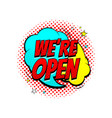 color speech bubble we are open vector image vector image
