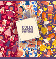 little dolls collection set seamless patterns vector image