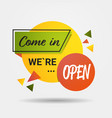 come in sticker we are open again after vector image vector image
