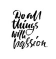 do all things with passion calligraphy quote vector image vector image