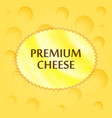 premium cheese emblem vector image vector image