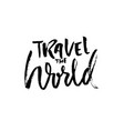 travel the world hand drawn phrase ink vector image
