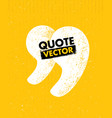quote sign icon quotation mark rough vector image