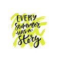 every summer has a story hand lettering vector image vector image