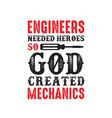 mechanic quote and saying engineers needed heroes vector image vector image
