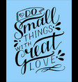 hand lettering do small things with great love on vector image