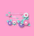 frame with paper cut 3d flower in pink white and vector image vector image