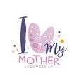 i love my mother logo design happy moms day vector image vector image