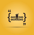 good morning with coffee quotation mark vector image vector image