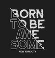 born to be awesome - composite slogan for tee vector image vector image