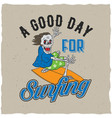 good day for surfing poster vector image