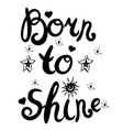 hand lettering you were born to shine vector image vector image