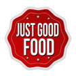 just good food label or sticker vector image vector image