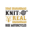 motorcycle quote and saying some grandmas knit vector image vector image