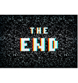 3D stereo effect The End text on noisy TV vector image vector image