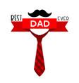 best dad ever red ribbon necktie mustache white ba vector image