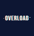 overload date chromatic aberration vector image