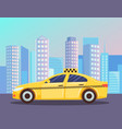 yellow taxi car skyscrapers cityscape image vector image vector image