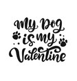 my dog is valentine hand lettered quote vector image vector image