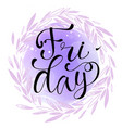 friday letteing on watercolor background vector image vector image