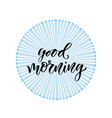 hand drawn lettering good morning with modern vector image vector image
