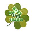 kiss me im irish - design with clover celebration vector image vector image