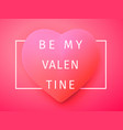 romantic inscription be my valentine vector image
